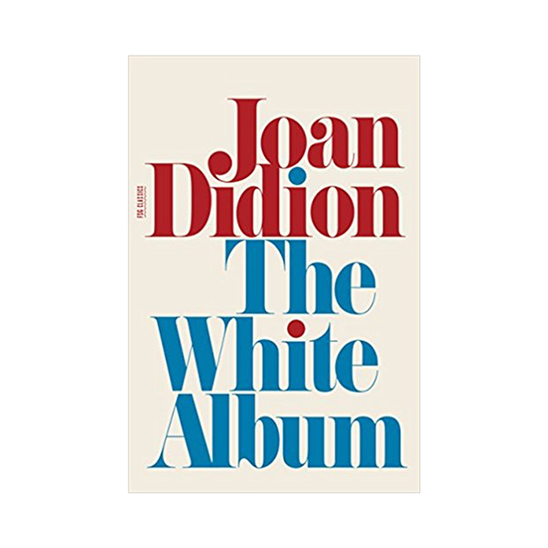 """didion the white album essay When i feel like nothing will ever be worthwhile again, i read joan didion's essay """"the white album"""" to remind myself how good something can be."""
