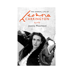 Medium the surreal life of leonora carrington by joanna moorhead