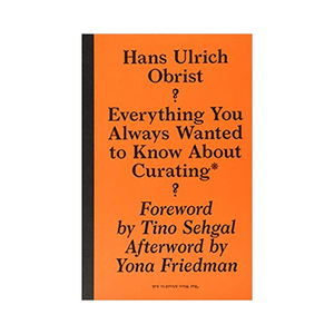 Medium hans ulrich obrist everything you always wanted to know about curating but were afraid to ask