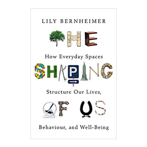 Medium the shaping of us  how everyday spaces structure our lives  behaviour  and well being    lily bernheimer