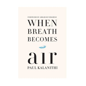 Medium when breath becomes air by paul kalanithi