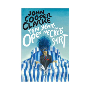 Medium ten years in an open necked shirt john cooper clarke amazon