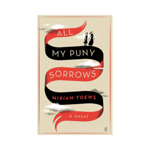 Medium all my puny sorrows   miriam toews